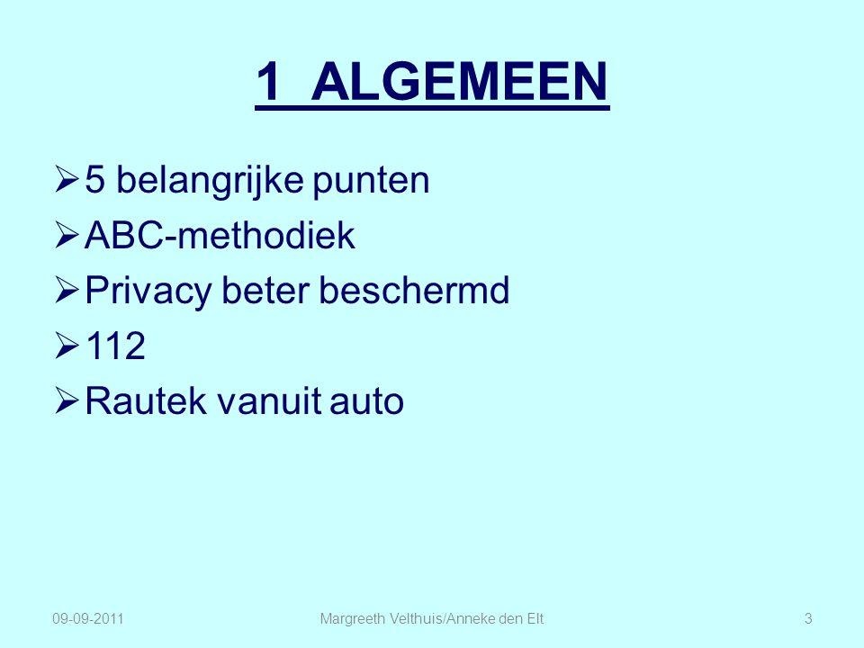1 ALGEMEEN  5 belangrijke punten  ABC-methodiek  Privacy beter beschermd  112  Rautek vanuit auto Margreeth Velthuis/Anneke den Elt309-09-2011