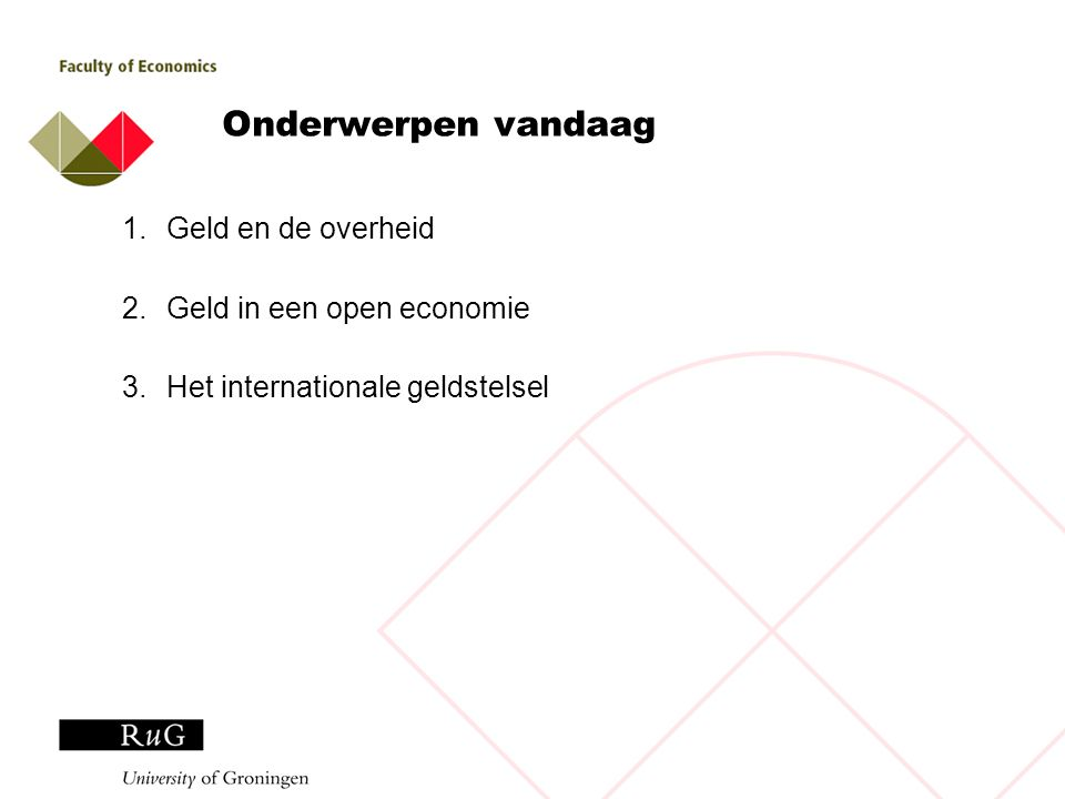 Onderwerpen vandaag 1.Geld en de overheid 2.Geld in een open economie 3.Het internationale geldstelsel