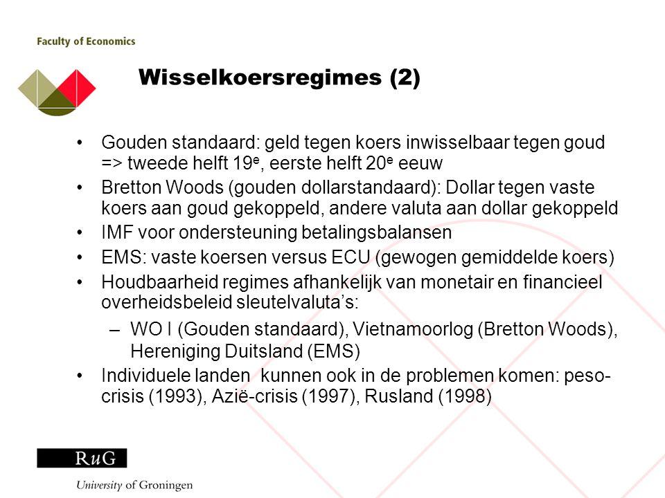 Wisselkoersregimes (2) Gouden standaard: geld tegen koers inwisselbaar tegen goud => tweede helft 19 e, eerste helft 20 e eeuw Bretton Woods (gouden d