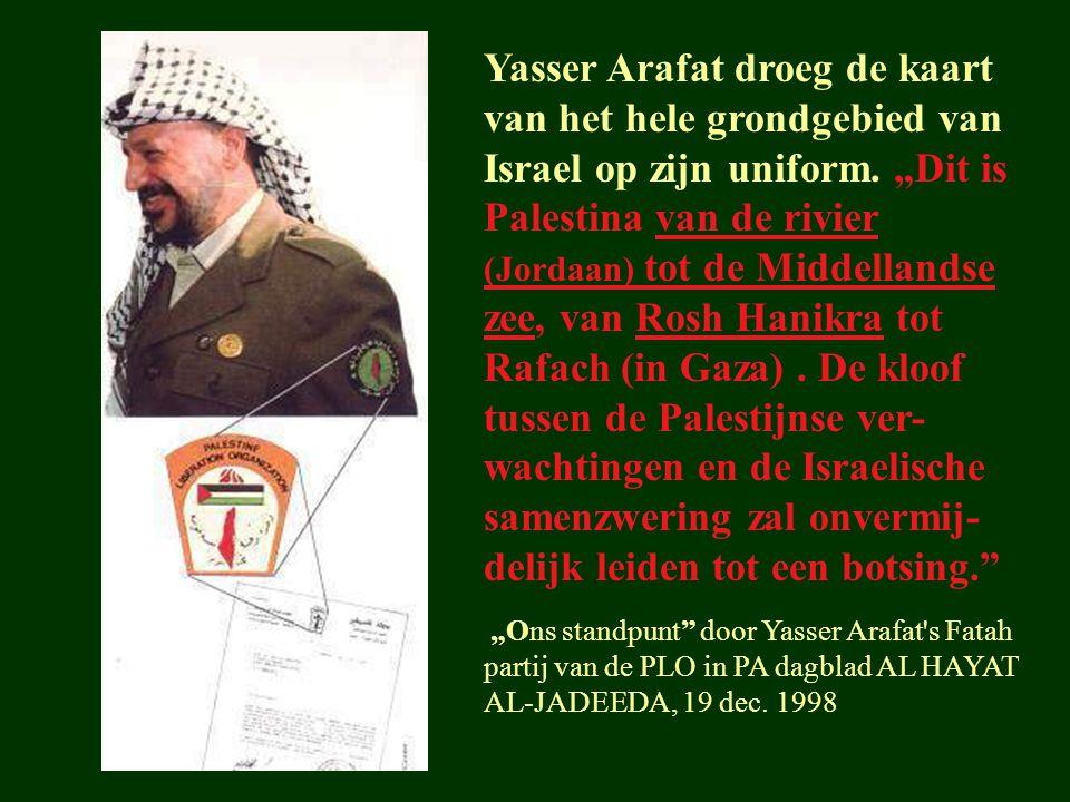 """Yasser Arafat droeg de kaart van het hele grondgebied van Israel op zijn uniform. """"Dit is Palestina van de rivier (Jordaan) tot de Middellandse zee, v"""