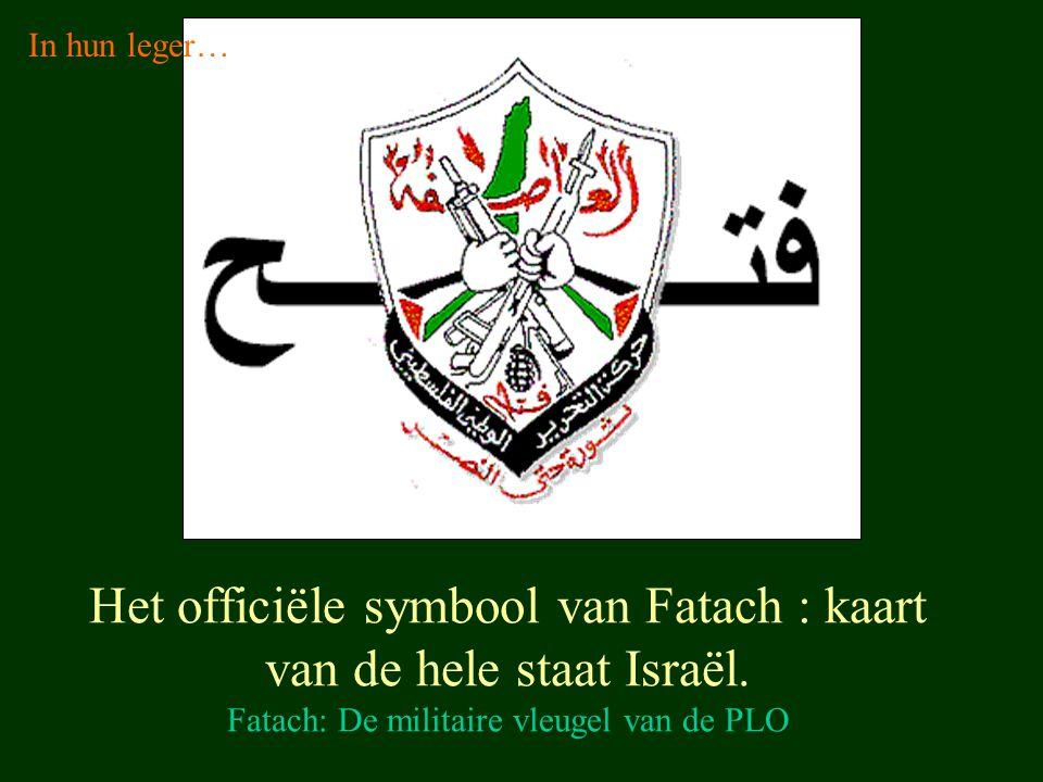 Het officiële symbool van Fatach : kaart van de hele staat Israël. Fatach: De militaire vleugel van de PLO In hun leger…