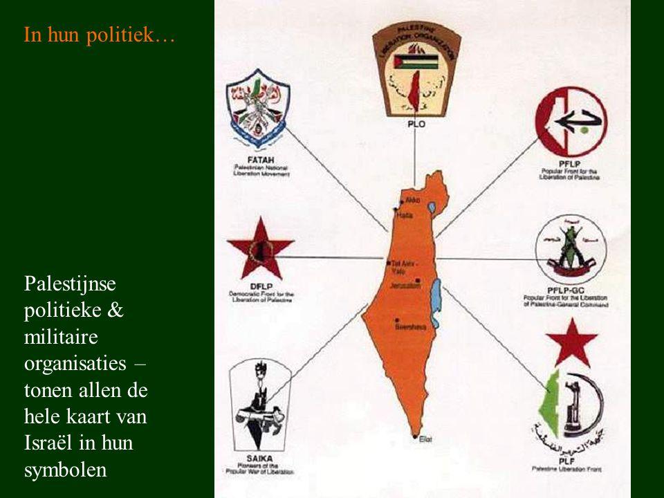 Palestijnse politieke & militaire organisaties – tonen allen de hele kaart van Israël in hun symbolen In hun politiek…