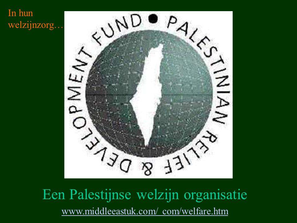 www.middleeastuk.com/ com/welfare.htm Een Palestijnse welzijn organisatie In hun welzijnzorg…