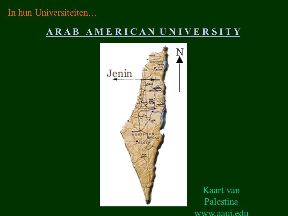 Kaart van Palestina www.aauj.edu A R A B A M E R I C A N U N I V E R S I T Y In hun Universiteiten…