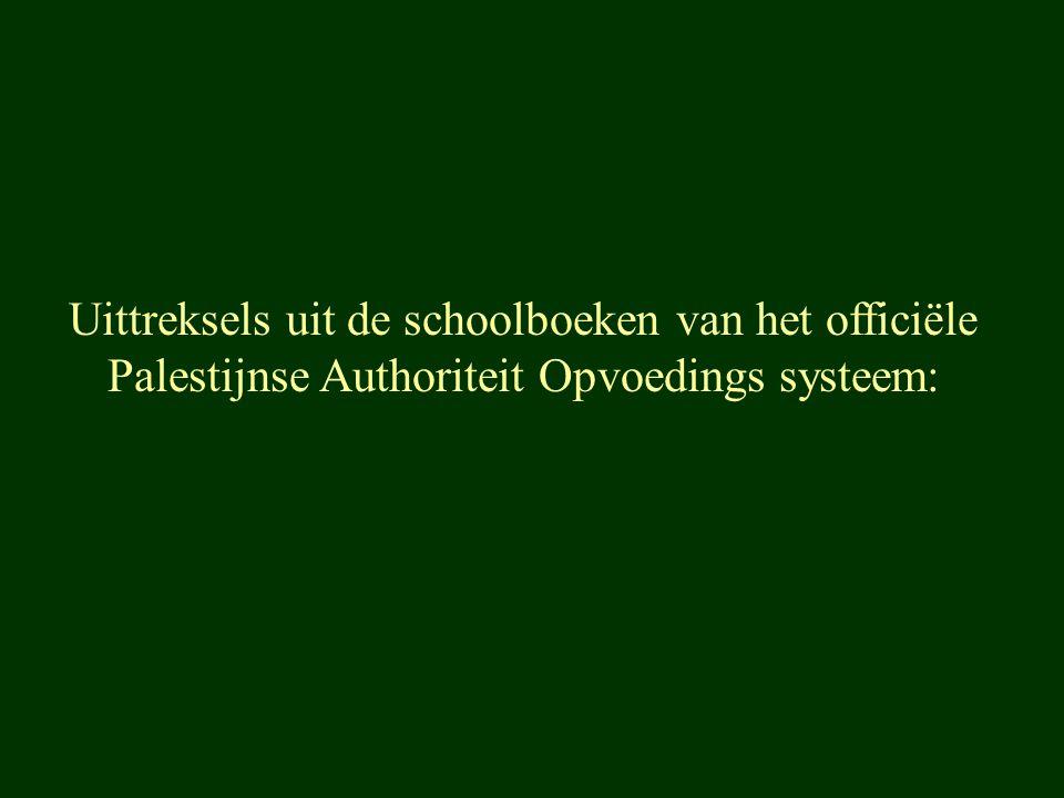 Uittreksels uit de schoolboeken van het officiële Palestijnse Authoriteit Opvoedings systeem: