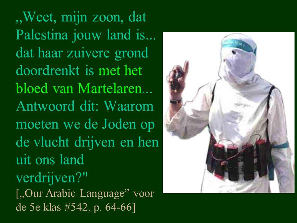 """""""Weet, mijn zoon, dat Palestina jouw land is... dat haar zuivere grond doordrenkt is met het bloed van Martelaren... Antwoord dit: Waarom moeten we de"""