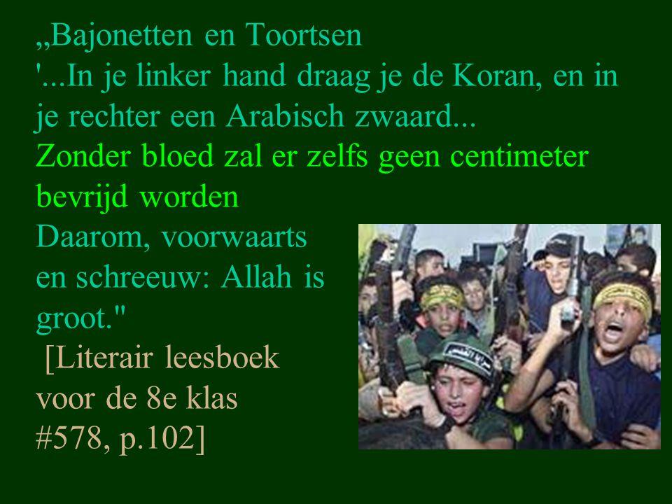 """""""Bajonetten en Toortsen '...In je linker hand draag je de Koran, en in je rechter een Arabisch zwaard... Zonder bloed zal er zelfs geen centimeter bev"""