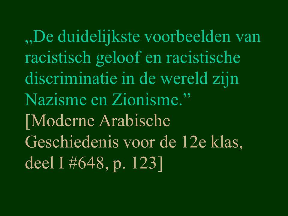 """""""De duidelijkste voorbeelden van racistisch geloof en racistische discriminatie in de wereld zijn Nazisme en Zionisme."""" [Moderne Arabische Geschiedeni"""