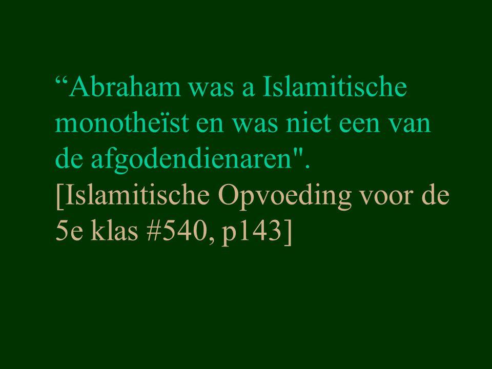 """""""Abraham was a Islamitische monotheïst en was niet een van de afgodendienaren"""