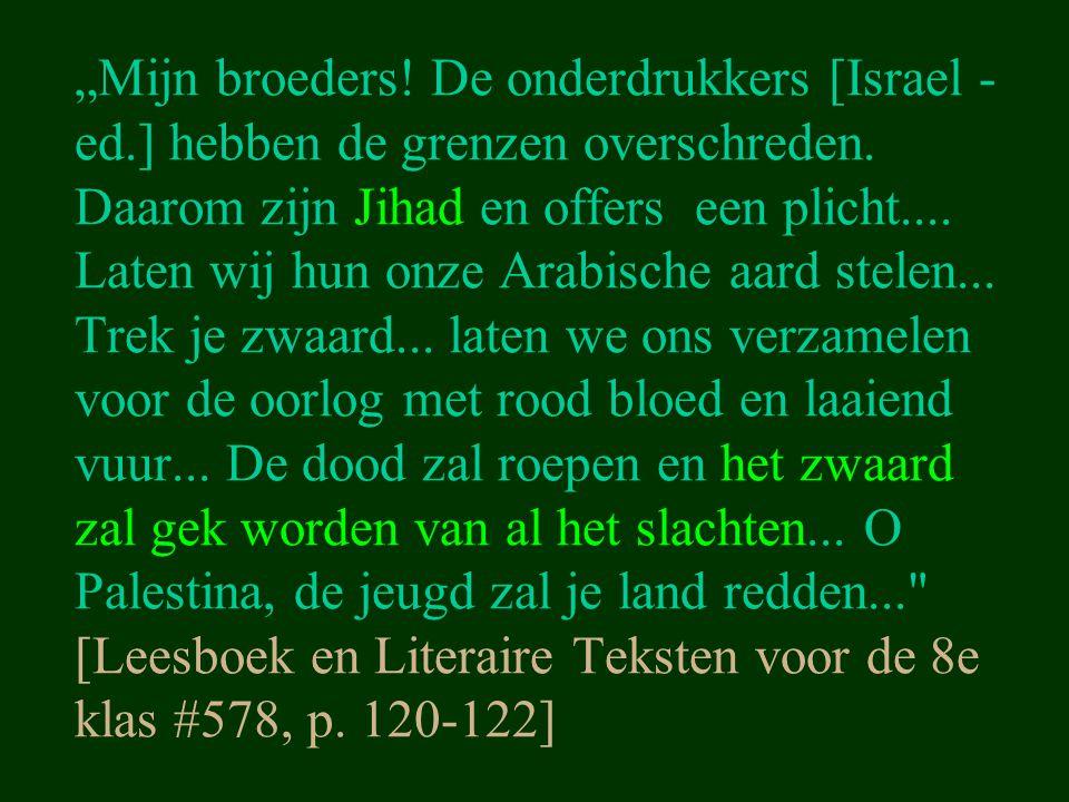 """""""Mijn broeders! De onderdrukkers [Israel - ed.] hebben de grenzen overschreden. Daarom zijn Jihad en offers een plicht.... Laten wij hun onze Arabisch"""