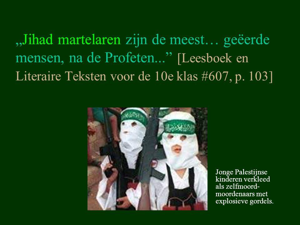 """""""Jihad martelaren zijn de meest… geëerde mensen, na de Profeten..."""" [Leesboek en Literaire Teksten voor de 10e klas #607, p. 103] Jonge Palestijnse ki"""