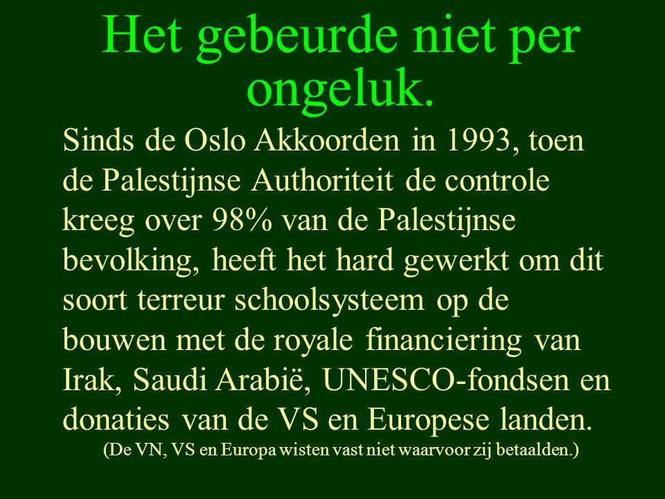 Het gebeurde niet per ongeluk. Sinds de Oslo Akkoorden in 1993, toen de Palestijnse Authoriteit de controle kreeg over 98% van de Palestijnse bevolkin