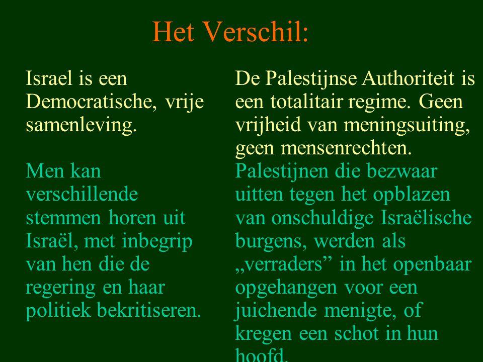 Het Verschil: Israel is een Democratische, vrije samenleving. Men kan verschillende stemmen horen uit Israël, met inbegrip van hen die de regering en
