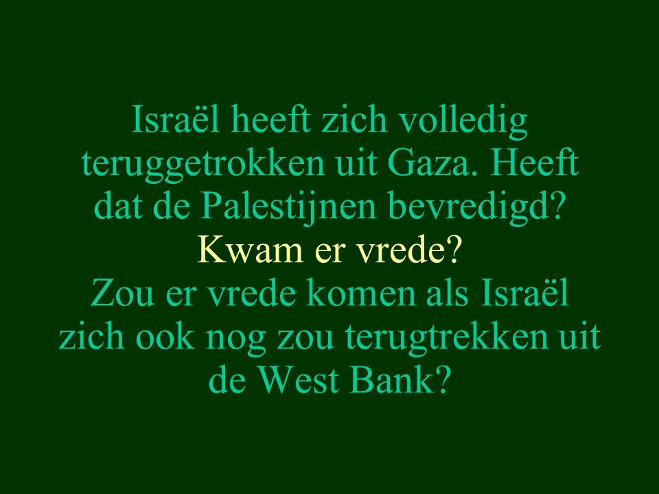 Israël heeft zich volledig teruggetrokken uit Gaza. Heeft dat de Palestijnen bevredigd? Kwam er vrede? Zou er vrede komen als Israël zich ook nog zou