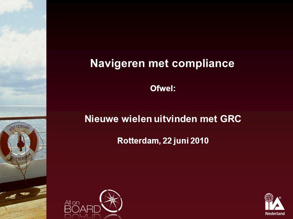 Navigeren met compliance Ofwel: Nieuwe wielen uitvinden met GRC Rotterdam, 22 juni 2010
