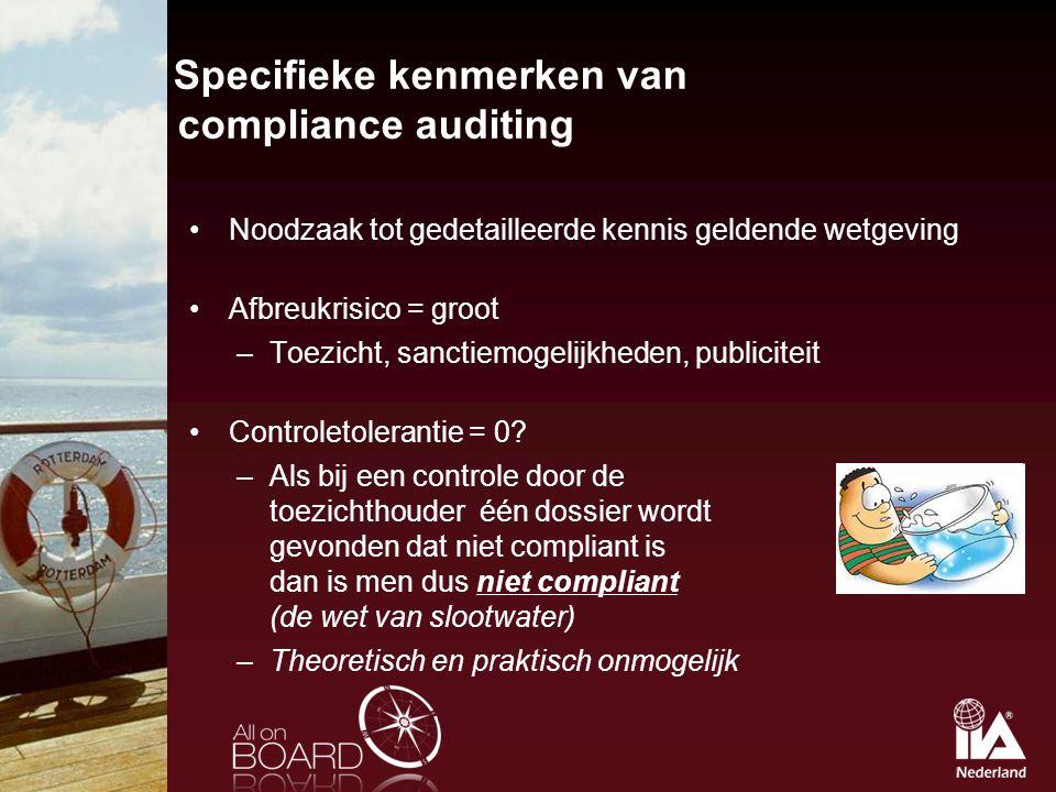 Specifieke kenmerken van compliance auditing Noodzaak tot gedetailleerde kennis geldende wetgeving Afbreukrisico = groot –Toezicht, sanctiemogelijkhed