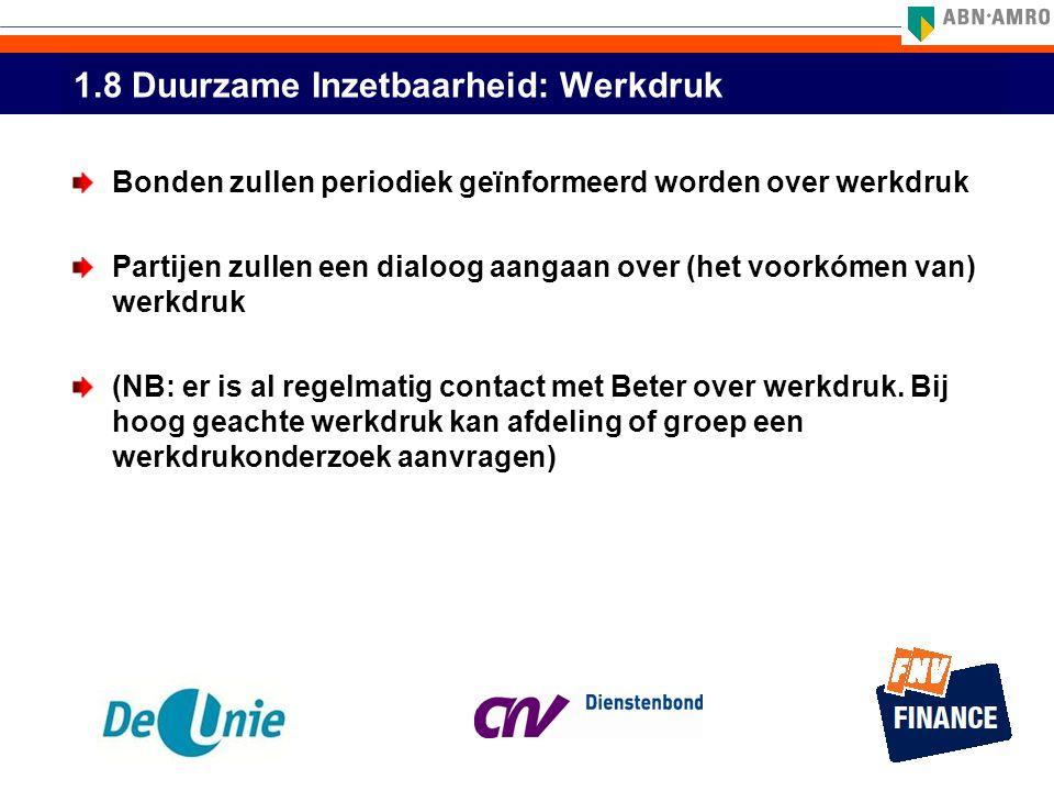 1.8 Duurzame Inzetbaarheid: Werkdruk Bonden zullen periodiek geïnformeerd worden over werkdruk Partijen zullen een dialoog aangaan over (het voorkómen