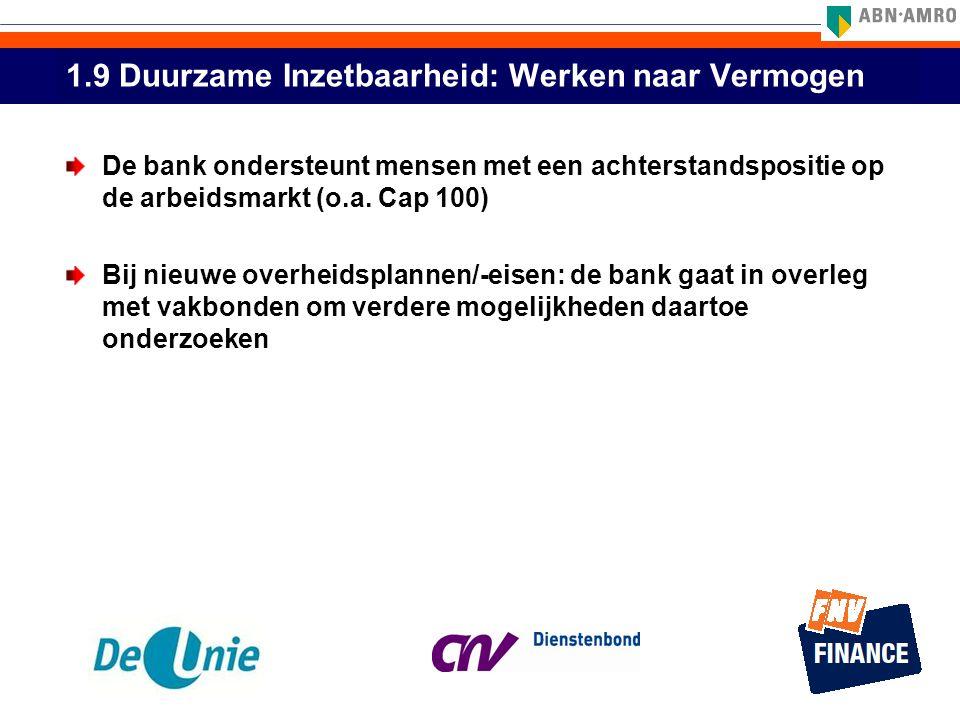 1.9 Duurzame Inzetbaarheid: Werken naar Vermogen De bank ondersteunt mensen met een achterstandspositie op de arbeidsmarkt (o.a. Cap 100) Bij nieuwe o