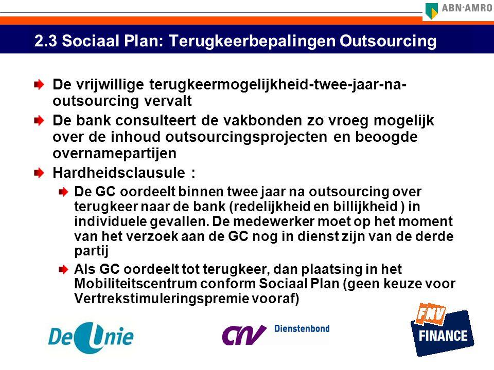 2.3 Sociaal Plan: Terugkeerbepalingen Outsourcing De vrijwillige terugkeermogelijkheid-twee-jaar-na- outsourcing vervalt De bank consulteert de vakbon