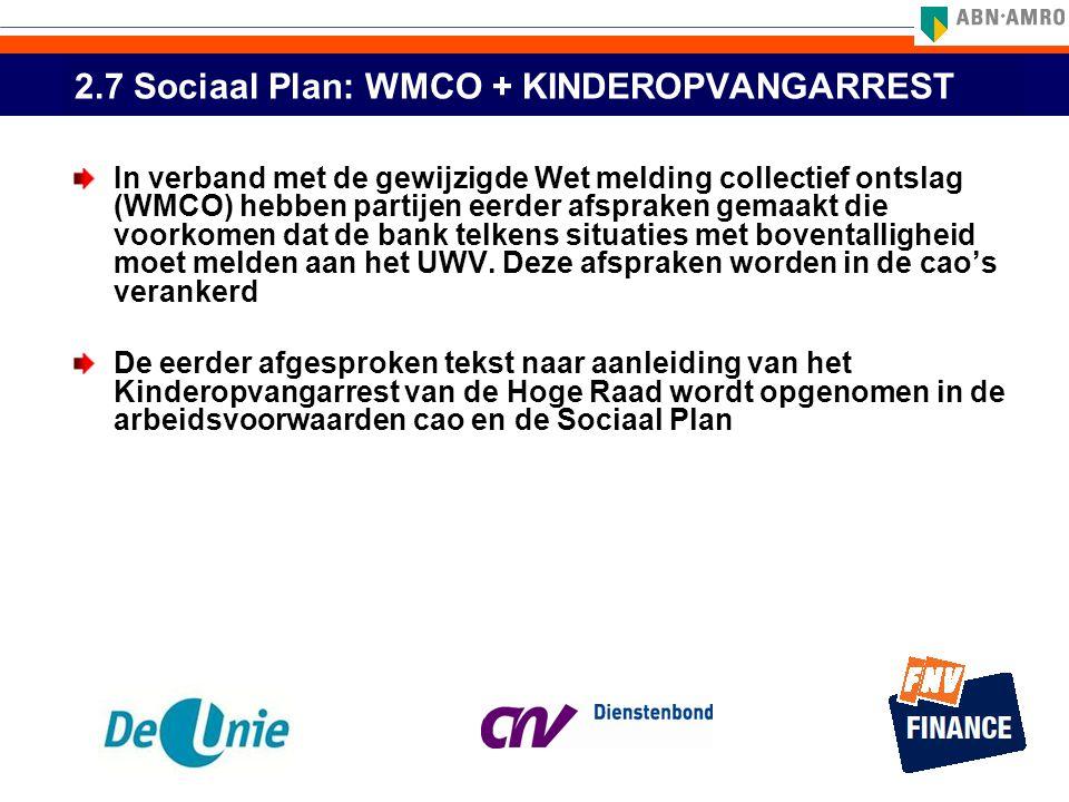 2.7 Sociaal Plan: WMCO + KINDEROPVANGARREST In verband met de gewijzigde Wet melding collectief ontslag (WMCO) hebben partijen eerder afspraken gemaak