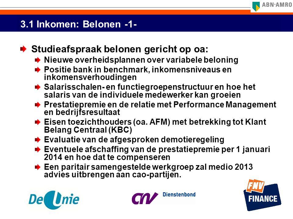 3.1 Inkomen: Belonen -1- Studieafspraak belonen gericht op oa: Nieuwe overheidsplannen over variabele beloning Positie bank in benchmark, inkomensnive