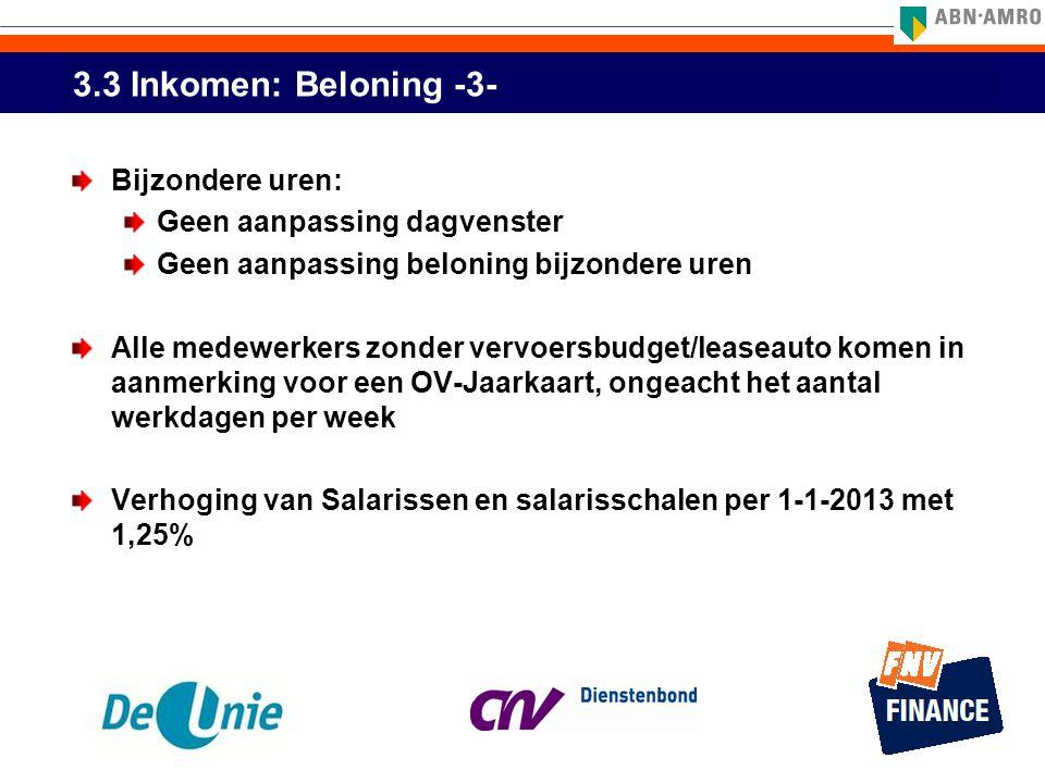 3.3 Inkomen: Beloning -3- Bijzondere uren: Geen aanpassing dagvenster Geen aanpassing beloning bijzondere uren Alle medewerkers zonder vervoersbudget/