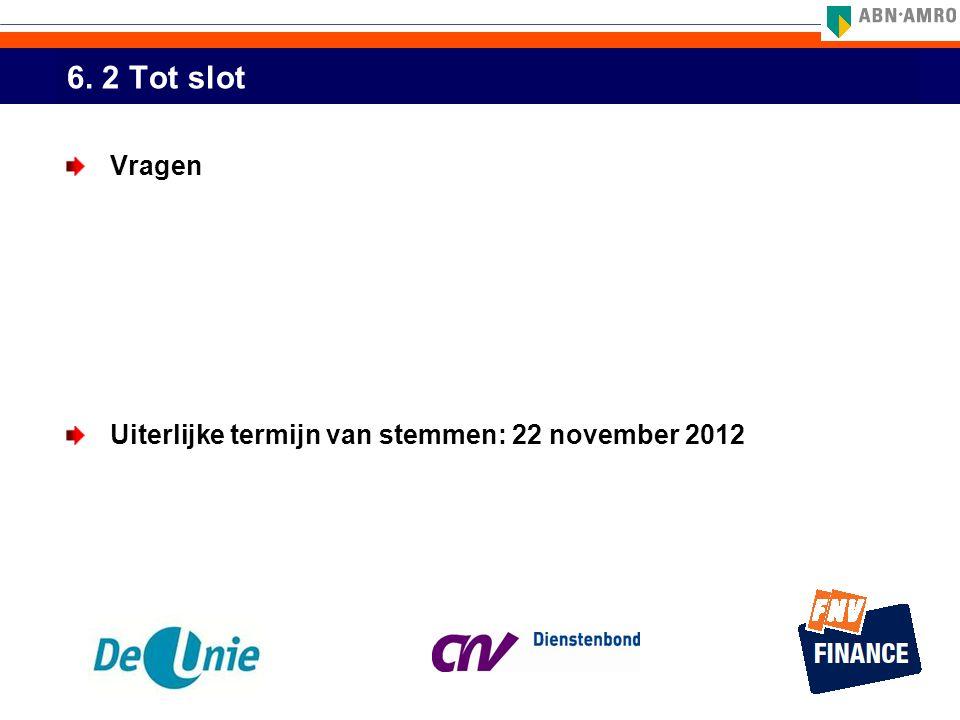 6. 2 Tot slot Vragen Uiterlijke termijn van stemmen: 22 november 2012