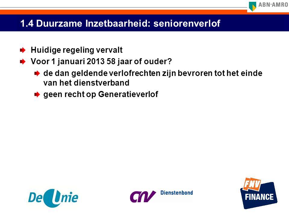1.4 Duurzame Inzetbaarheid: seniorenverlof Huidige regeling vervalt Voor 1 januari 2013 58 jaar of ouder? de dan geldende verlofrechten zijn bevroren