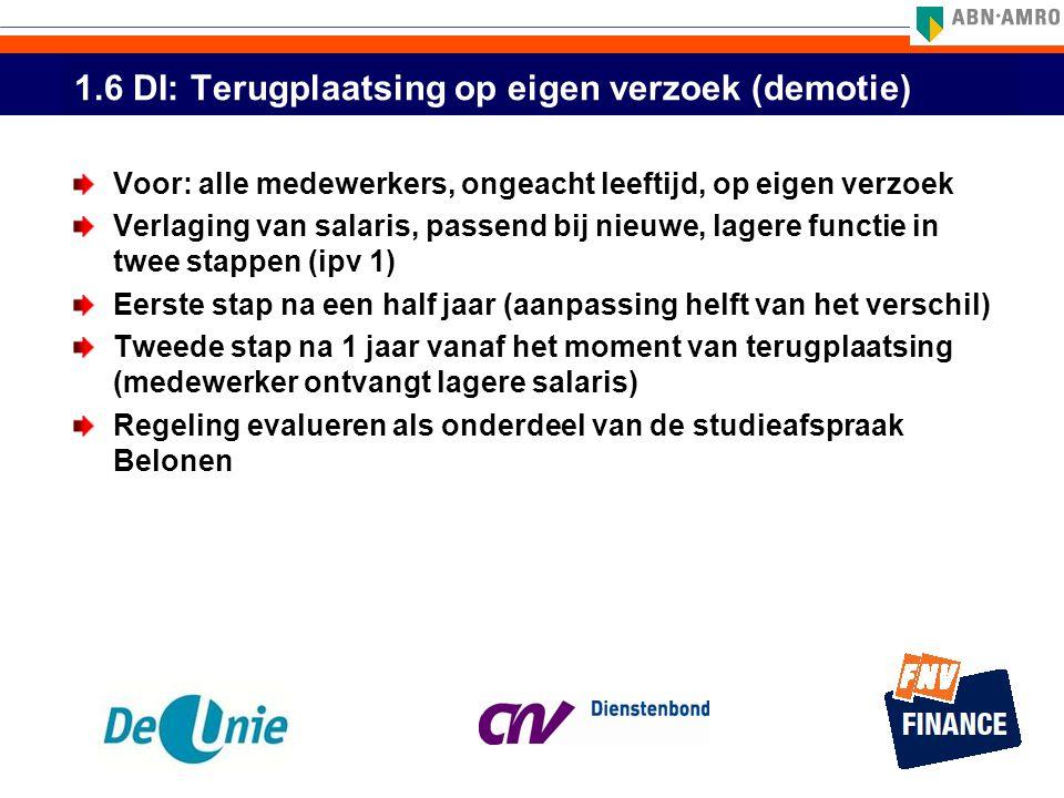 1.6 DI: Terugplaatsing op eigen verzoek (demotie) Voor: alle medewerkers, ongeacht leeftijd, op eigen verzoek Verlaging van salaris, passend bij nieuw