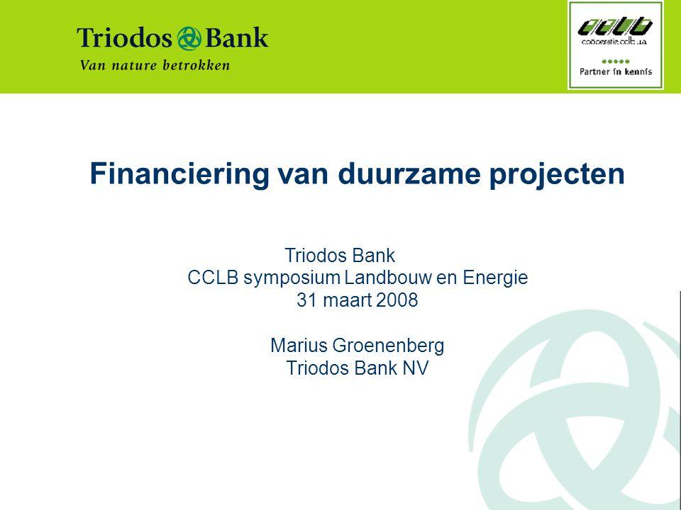 Financiering van duurzame projecten CCLB symposium Landbouw en Energie 31 maart 2008 Marius Groenenberg Triodos Bank NV Triodos Bank