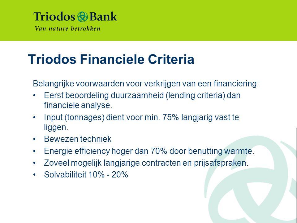 Triodos Financiele Criteria Belangrijke voorwaarden voor verkrijgen van een financiering: Eerst beoordeling duurzaamheid (lending criteria) dan financiele analyse.