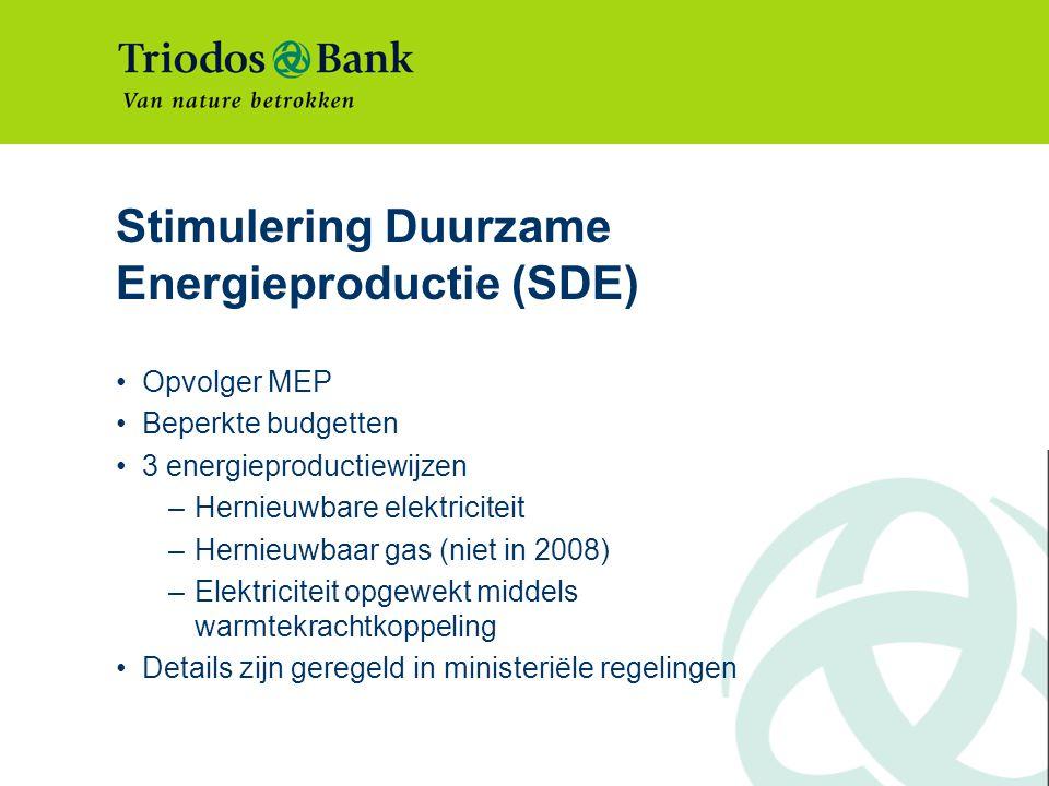 Stimulering Duurzame Energieproductie (SDE) Opvolger MEP Beperkte budgetten 3 energieproductiewijzen –Hernieuwbare elektriciteit –Hernieuwbaar gas (niet in 2008) –Elektriciteit opgewekt middels warmtekrachtkoppeling Details zijn geregeld in ministeriële regelingen