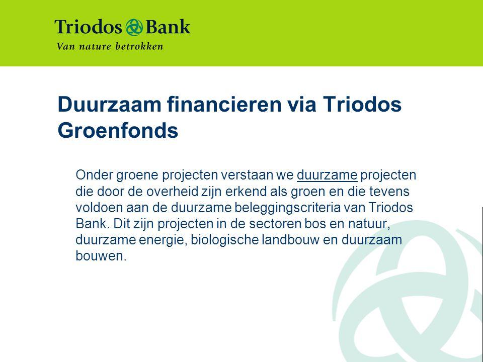 Duurzaam financieren via Triodos Groenfonds Onder groene projecten verstaan we duurzame projecten die door de overheid zijn erkend als groen en die tevens voldoen aan de duurzame beleggingscriteria van Triodos Bank.
