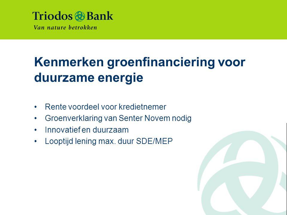 Kenmerken groenfinanciering voor duurzame energie Rente voordeel voor kredietnemer Groenverklaring van Senter Novem nodig Innovatief en duurzaam Looptijd lening max.