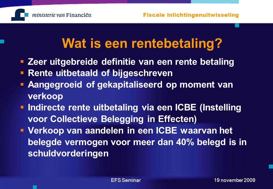 EFS Seminar Fiscale inlichtingenuitwisseling 19 november 2009 Wat is een rentebetaling?  Zeer uitgebreide definitie van een rente betaling  Rente ui