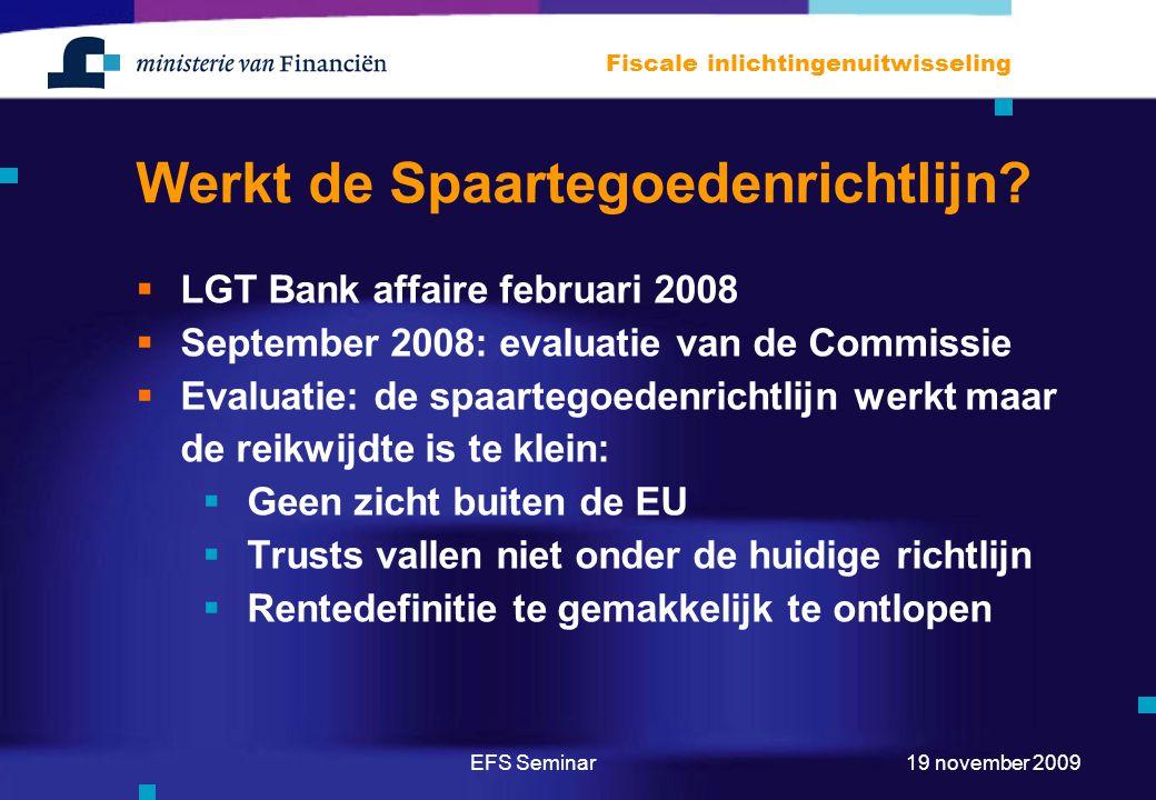 EFS Seminar Fiscale inlichtingenuitwisseling 19 november 2009 Werkt de Spaartegoedenrichtlijn?  LGT Bank affaire februari 2008  September 2008: eval