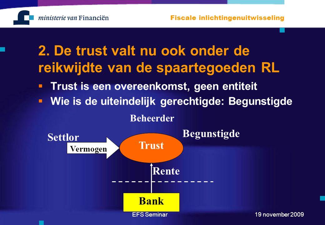 EFS Seminar Fiscale inlichtingenuitwisseling 19 november 2009 2. De trust valt nu ook onder de reikwijdte van de spaartegoeden RL  Trust is een overe