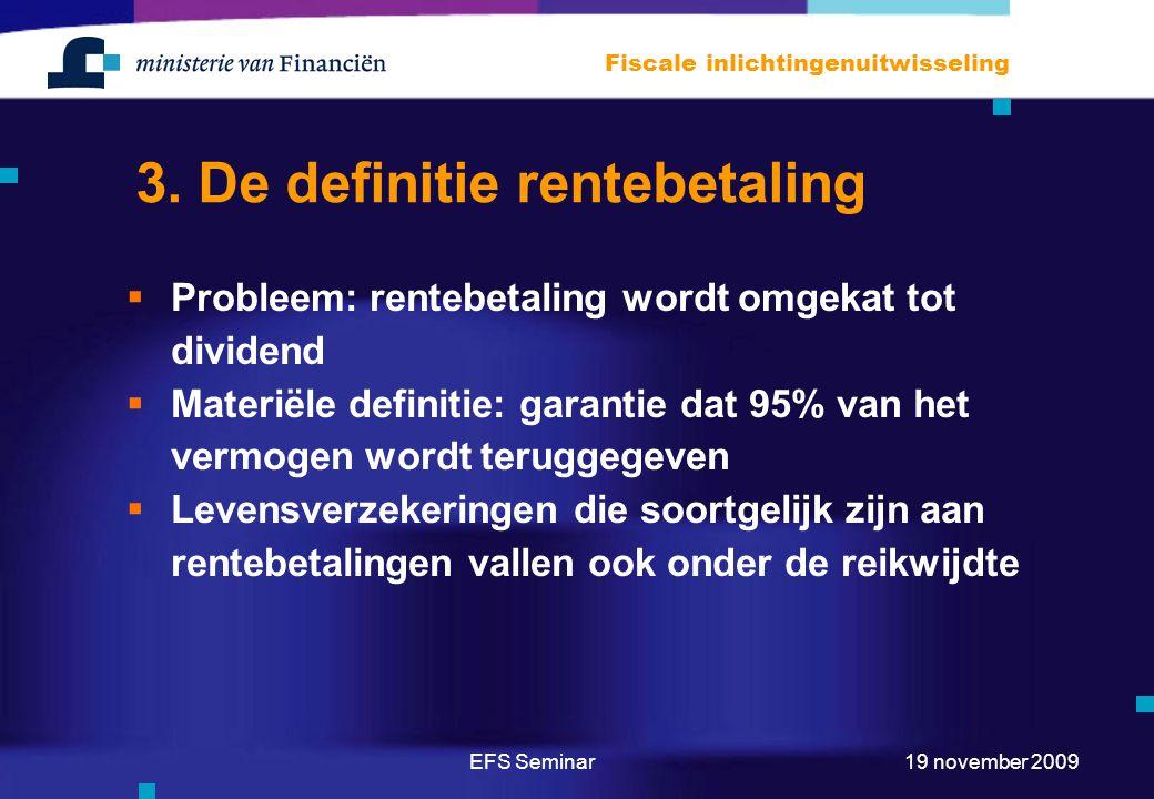 EFS Seminar Fiscale inlichtingenuitwisseling 19 november 2009 3. De definitie rentebetaling  Probleem: rentebetaling wordt omgekat tot dividend  Mat