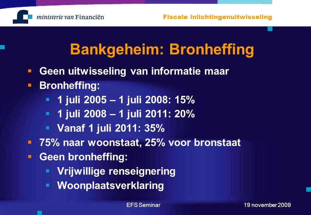 EFS Seminar Fiscale inlichtingenuitwisseling 19 november 2009 Bankgeheim: Bronheffing  Geen uitwisseling van informatie maar  Bronheffing:  1 juli