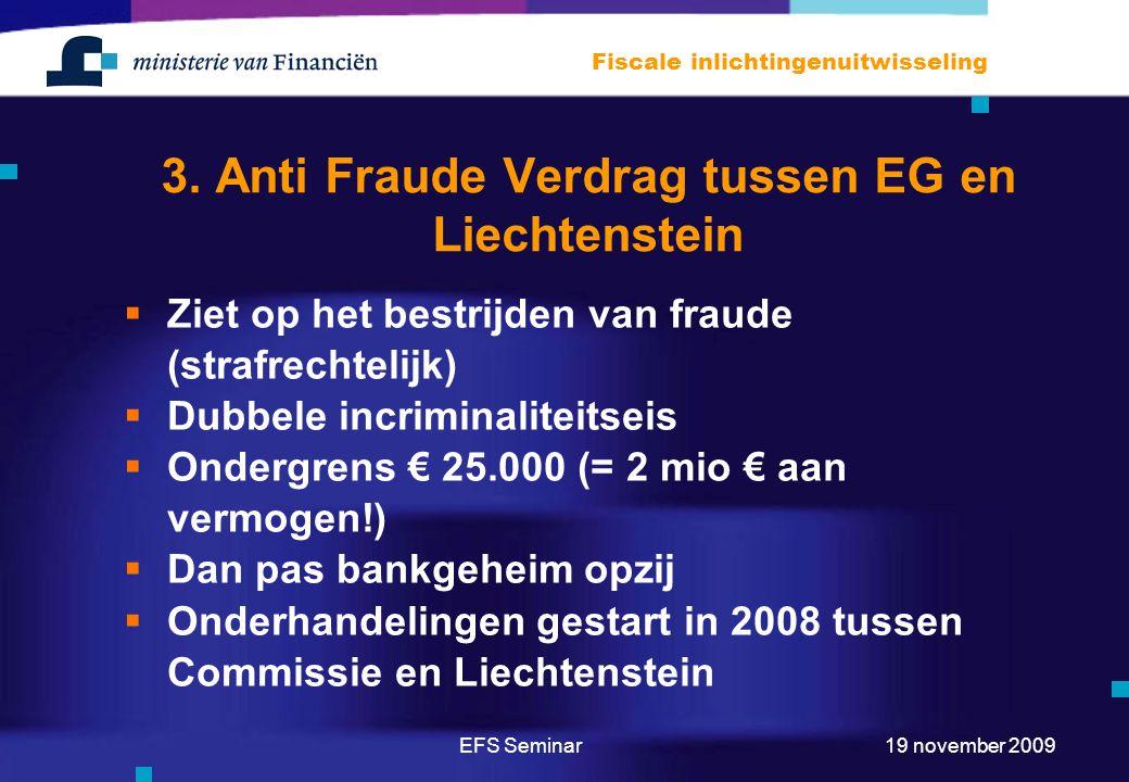 EFS Seminar Fiscale inlichtingenuitwisseling 19 november 2009 3. Anti Fraude Verdrag tussen EG en Liechtenstein  Ziet op het bestrijden van fraude (s