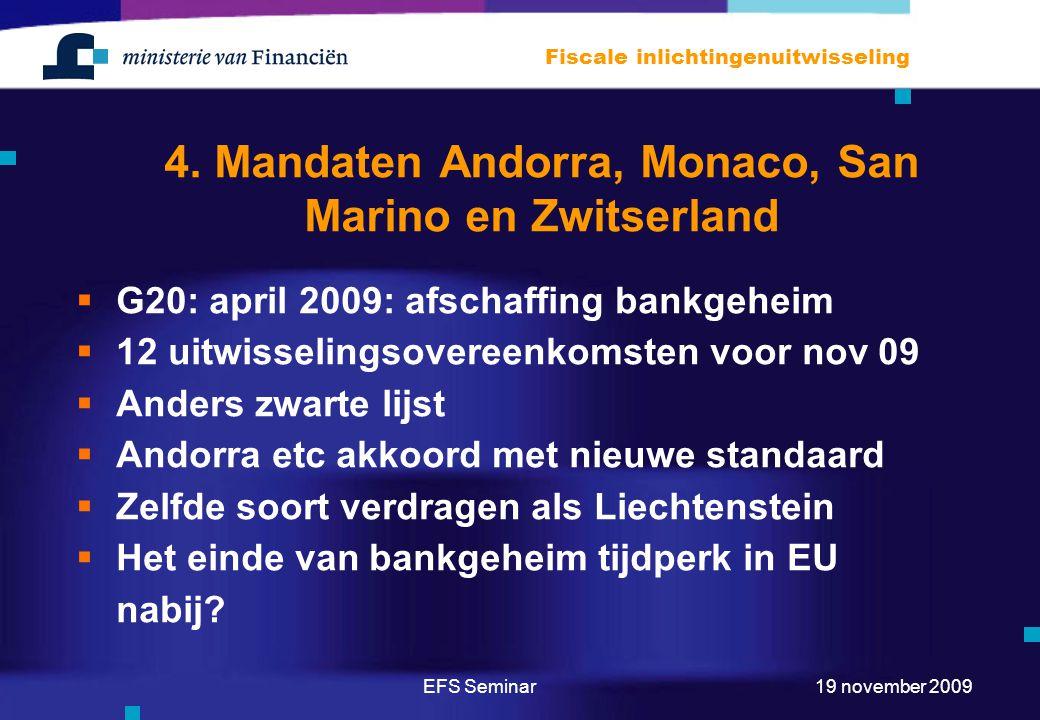 EFS Seminar Fiscale inlichtingenuitwisseling 19 november 2009 4. Mandaten Andorra, Monaco, San Marino en Zwitserland  G20: april 2009: afschaffing ba