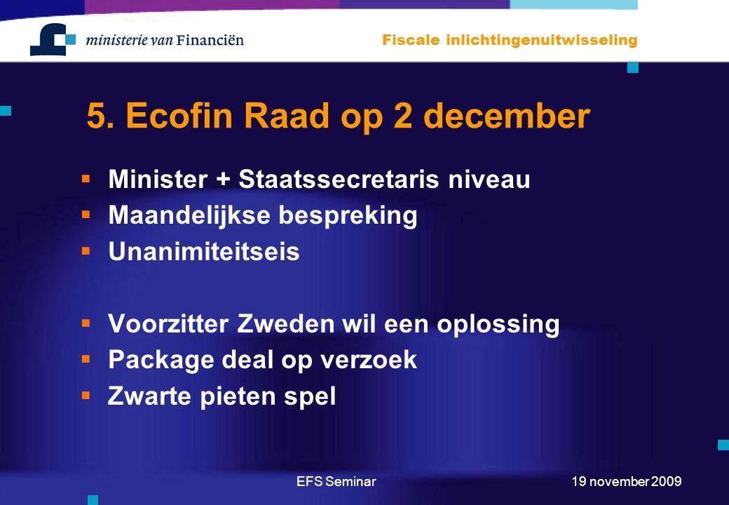 EFS Seminar Fiscale inlichtingenuitwisseling 19 november 2009 5. Ecofin Raad op 2 december  Minister + Staatssecretaris niveau  Maandelijkse besprek
