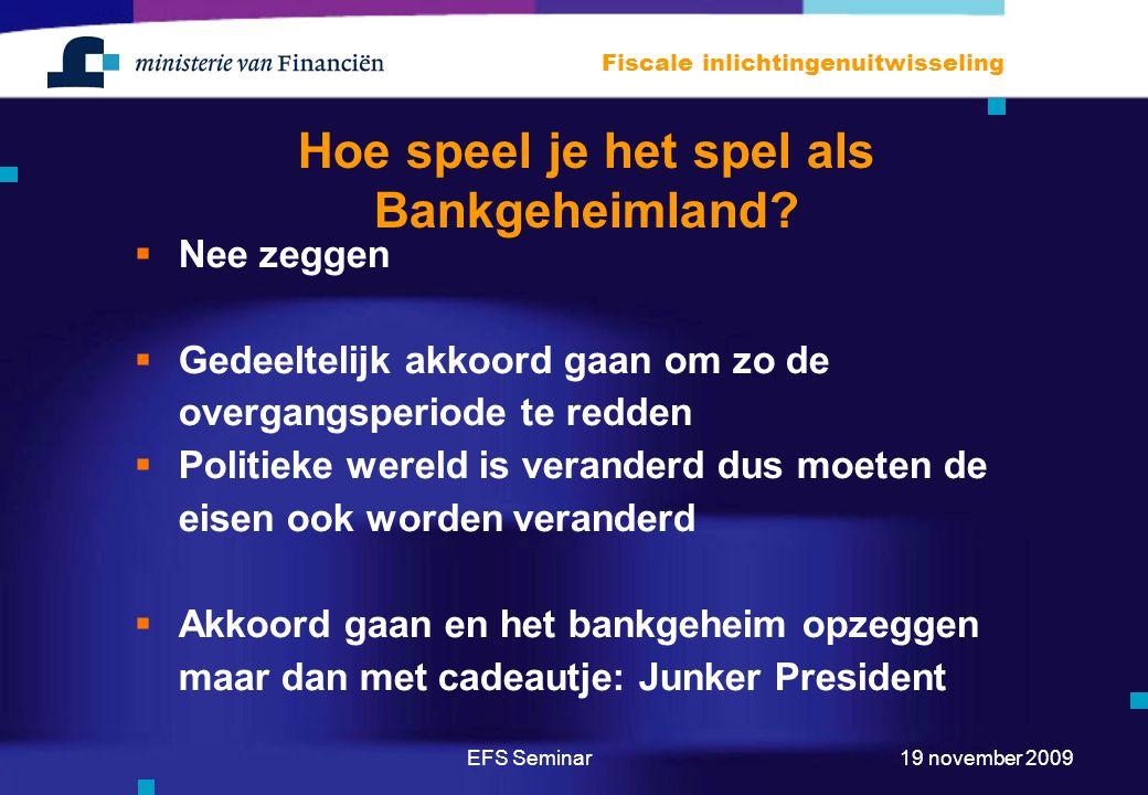 EFS Seminar Fiscale inlichtingenuitwisseling 19 november 2009 Hoe speel je het spel als Bankgeheimland?  Nee zeggen  Gedeeltelijk akkoord gaan om zo