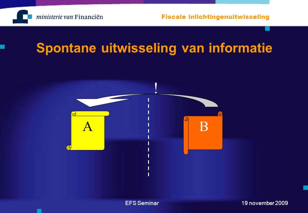EFS Seminar Fiscale inlichtingenuitwisseling 19 november 2009 Spontane uitwisseling van informatie AB !