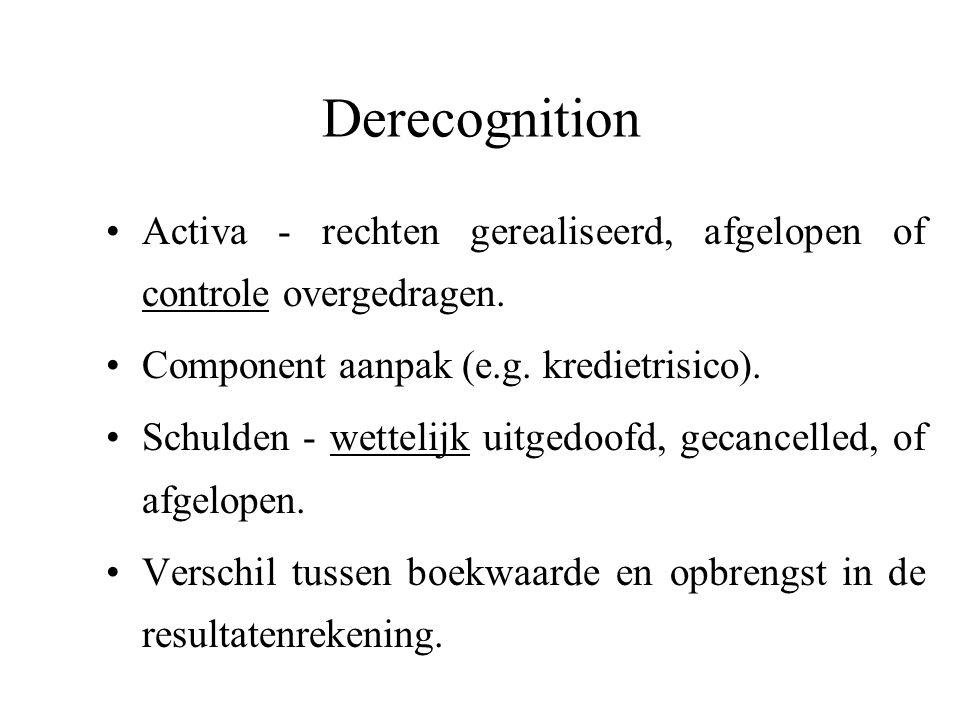 Derecognition Activa - rechten gerealiseerd, afgelopen of controle overgedragen. Component aanpak (e.g. kredietrisico). Schulden - wettelijk uitgedoof
