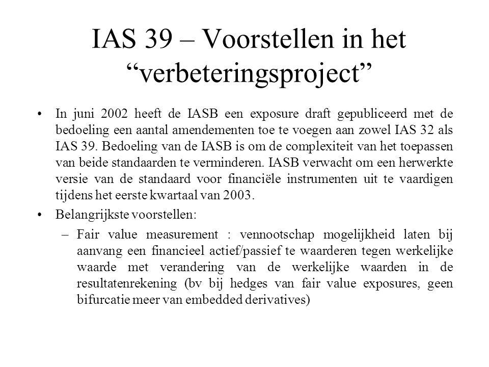 IAS 39 – Voorstellen in het verbeteringsproject In juni 2002 heeft de IASB een exposure draft gepubliceerd met de bedoeling een aantal amendementen toe te voegen aan zowel IAS 32 als IAS 39.