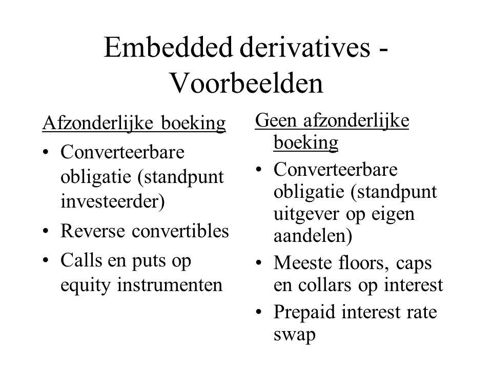 Embedded derivatives - Voorbeelden Afzonderlijke boeking Converteerbare obligatie (standpunt investeerder) Reverse convertibles Calls en puts op equit