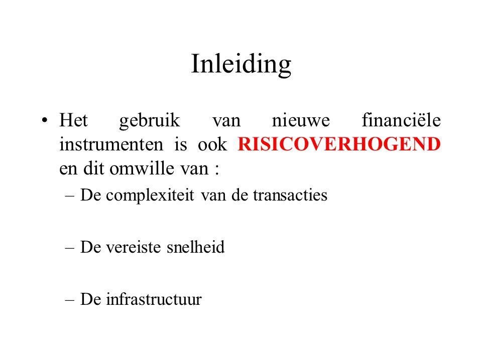 Inleiding Het gebruik van nieuwe financiële instrumenten is ook RISICOVERHOGEND en dit omwille van : –De complexiteit van de transacties –De vereiste