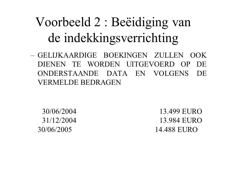 Voorbeeld 2 : Beëidiging van de indekkingsverrichting –GELIJKAARDIGE BOEKINGEN ZULLEN OOK DIENEN TE WORDEN UITGEVOERD OP DE ONDERSTAANDE DATA EN VOLGENS DE VERMELDE BEDRAGEN  30/06/200413.499EURO 31/12/200413.984EURO 30/06/200514.488EURO
