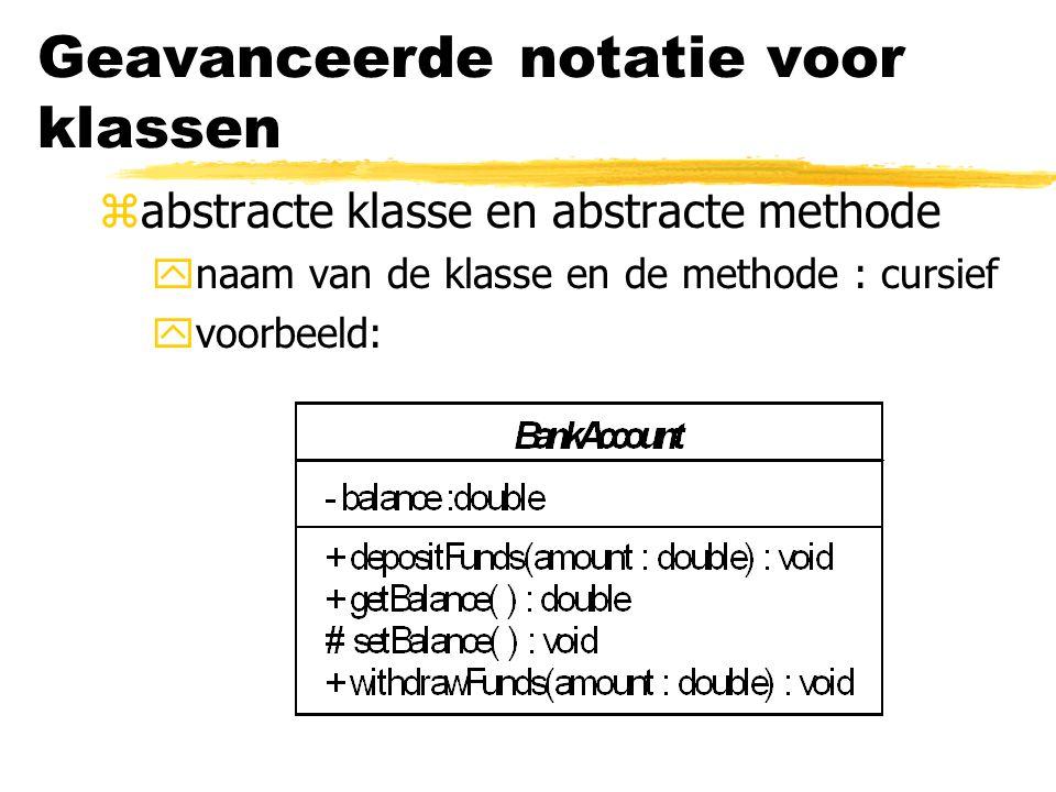 Geavanceerde notatie voor klassen zabstracte klasse en abstracte methode ynaam van de klasse en de methode : cursief yvoorbeeld: